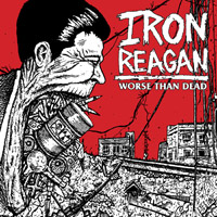 Iron Reagan - Worse Than Dad